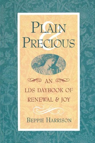 Plain and Precious: An Lds Daybook of Renewal and Joy: Beppie Harrison