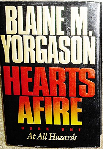 Hearts Afire, Book One: At All Hazards: Yorgason, Blaine M.