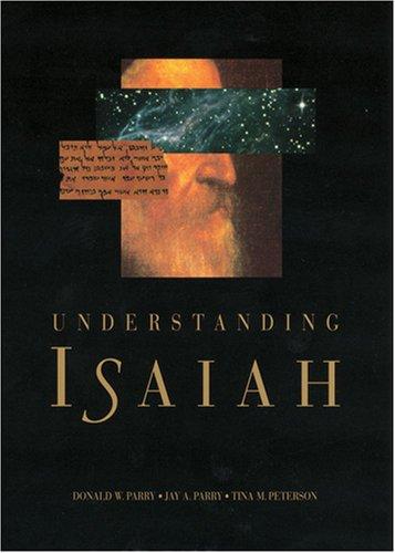 Understanding Isaiah: Parry, Donald W., Parry, Jay A., Peterson, Tina M.