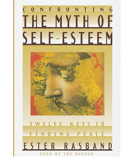 9781573453813: Confronting the Myth of Self-Esteem: Twelve Keys to Finding Peace