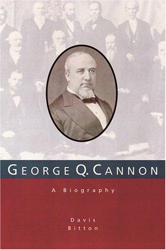 George Q. Cannon: A Biography: Bitton, Davis