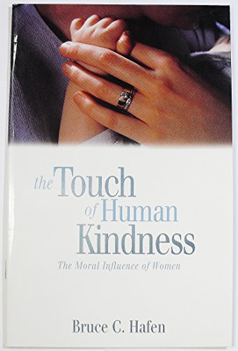 The Touch of Human Kindness: The Moral Influence of Women (1573455261) by Bruce C. Hafen