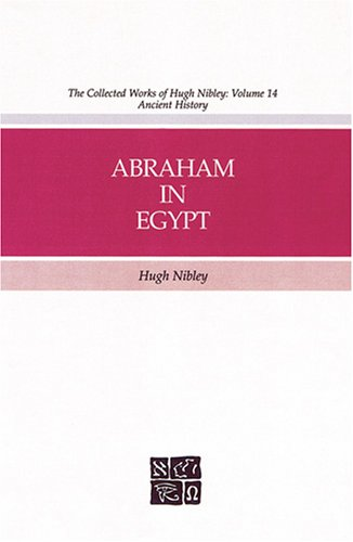Abraham in Egypt (Collected Works of Hugh Nibley): Nibley, Hugh