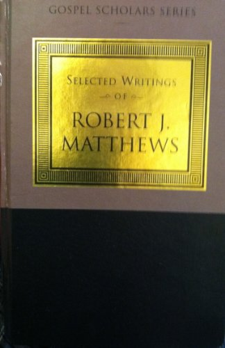 The Selected Writings of Robert J. Matthews (Gospel Scholars Series) (1573455520) by Robert J. Matthews