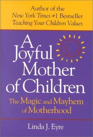 Joyful Mother of Children: The Magic and Mayhem of Motherhood: Eyre, Linda J.