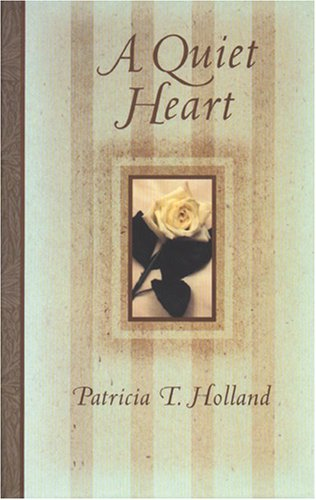 A Quiet Heart (1573458015) by Patricia T. Holland