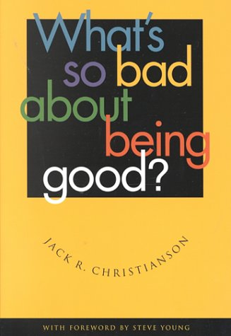 What's So Bad About Being Good (1573458198) by Christianson, Jack R.