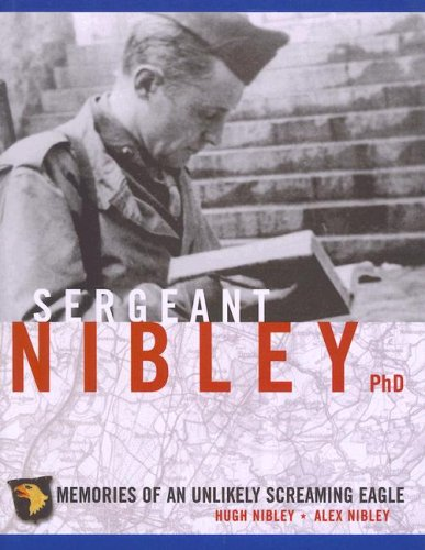Sergeant Nibley PhD: Memories of an Unlikely Screaming Eagle: Nibley, Hugh, and Nibley, Alex