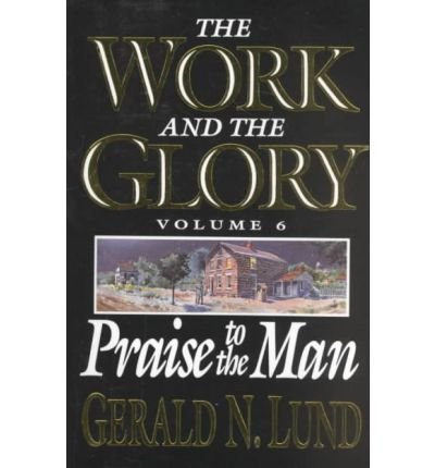 9781573458757: Praise to the Man (Work and the Glory)