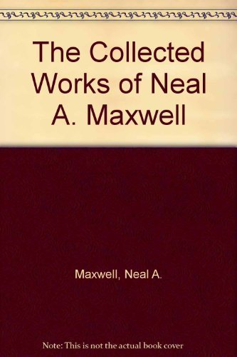 9781573458962: The Collected Works of Neal A. Maxwell