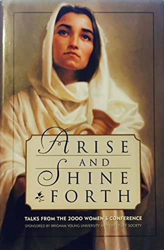 9781573459099: Arise and Shine Forth: Talks from the 2000 Women's Conference Sponsored by Brigham Young University and the Relief Society