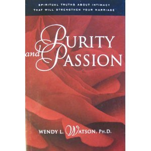 Purity and Passion: Three Truths About Love: Wendy L. Watson