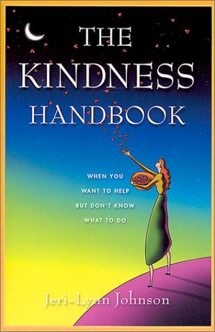9781573459167: The Kindness Handbook: When You Want to Help but Don't Know What to Do