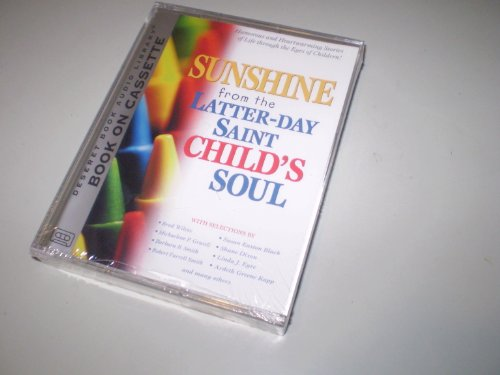 Sunshine from the Latter-Day Saint Child's Soul (1573459275) by Barbara Smith; Susan Easton Black; Brad Wilcox; Shane Dixon; Linda Eyre; Ardeth Greene Kapp; Robert Farrell Smith; Michaelene P. Grassli