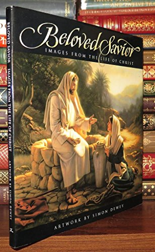 Beloved Savior: Images from the Life of Christ - Artwork by Simon Dewey: Dewey, Simon