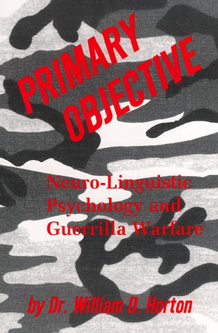 9781573531160: Primary Objective: Neuro-Linguistic Psychology and Guerrilla Warfare