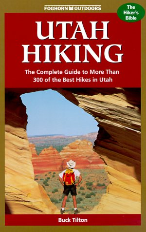 Foghorn Outdoors Utah Hiking: The Complete Guide to More Than 300 of the Best Hikes in the Beehive State (1573540439) by Tilton, Buck
