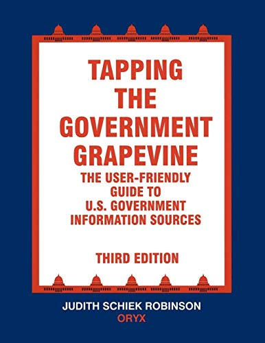 9781573560245: Tapping the Government Grapevine: The User-Friendly Guide to U.S. Government Information Sources, 3rd Edition