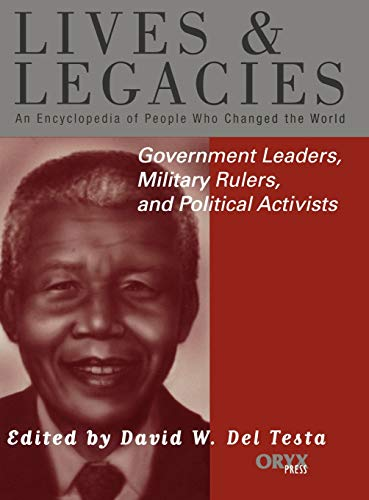 9781573561532: Government Leaders, Military Rulers, and Political Activists: An Encyclopedia of People Who Changed the World (Lives and Legacies Series)