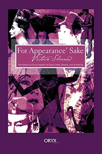 For Appearance' Sake: The Historical Encyclopedia of: Sherrow, Victoria L.