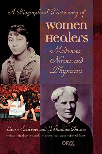 A Biographical Dictionary of Women Healers: Midwives,: Laurie Scrivener, J.