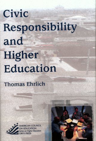 9781573562898: Civic Responsibility And Higher Education: (American Council on Education Oryx Press Series on Higher Education)