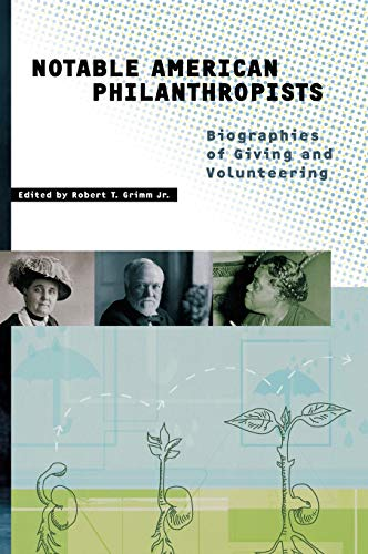 Notable American Philanthropists: Biographies of Giving and: Grimm