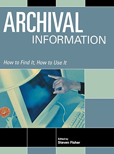 9781573563895: Archival Information (How to Find It, How to Use It)