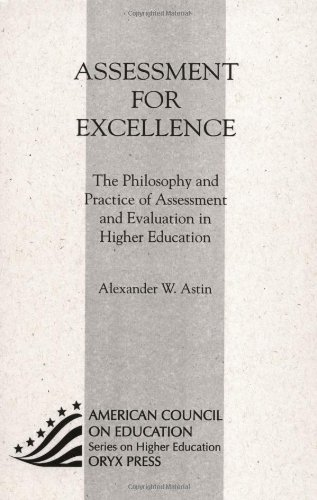 9781573565516: Assessment For Excellence: The Philosophy and Practice of Assessment and Evaluation in Higher Education (American Council on Education/Oryx Series on ... (ACE/Praeger Series on Higher Education)