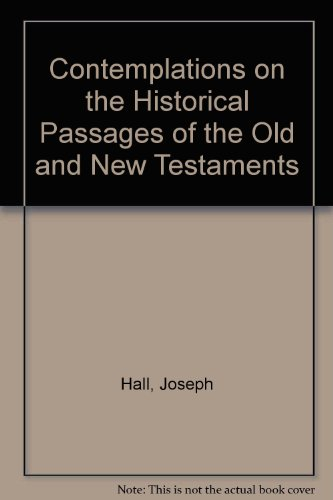 Contemplations on the Historical Passages of the Old and New Testaments: Hall, Joseph