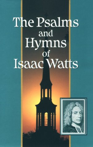 The Psalms and Hymns of Isaac Watts: Isaac Watts