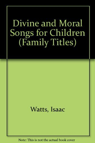 Divine and Moral Songs for Children (Family: Watts, Isaac