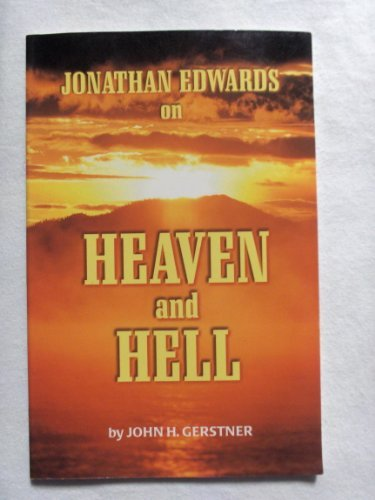 Jonathan Edwards on Heaven and Hell: John H. Gerstner