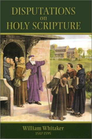 Disputations on Holy Scripture: William Whitaker, William
