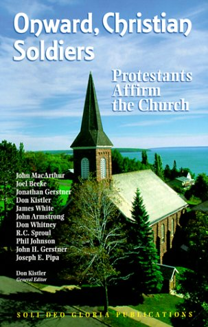 Onward Christian Soldiers: Protestants Affirm the Church (Reformation Theology Series) (157358102X) by Don Kistler; Don Whitney; Donald S. Whitney; John Armstrong; John MacArthur; R.C. Sproul