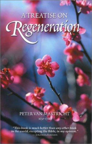 A Treatise on Regeneration (Puritan Writings): Van Mastricht, Peter