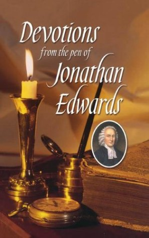 Devotions from the Pen of Jonathan Edwards: Jonathan Edwards