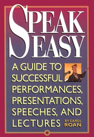 9781573590006: Speak Easy: A Guide to Successful Performances, Presentations, Speeches, and Lectures