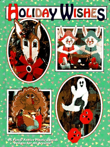 9781573670562: Holiday Wishes: 95 Fun & Festive Plastic Canvas Designs for All Seasons!