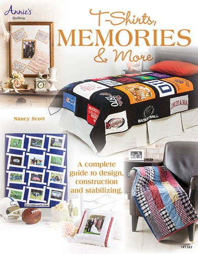 T-Shirts, Memories & More 9781573673778 This detailedguide has everything you need to know in order to design and stitch memory quilts that incorporate T-shirts, dresses, ties