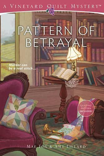Pattern of Betrayal (Vineyard Quilt Mystery 2): Fox, Mae; Lillard, Amy