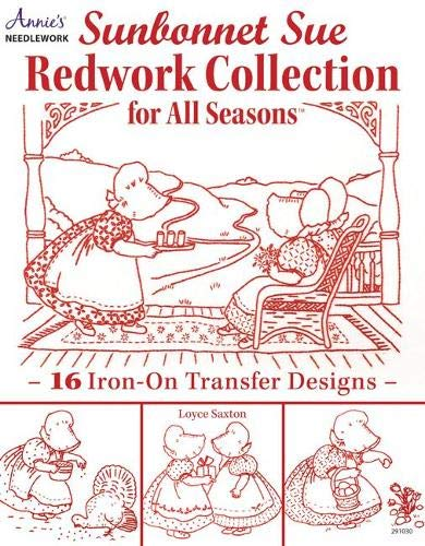 Sunbonnet Sue Redwork Collection: For All Seasons 9781573675734 Redwork embroidery is a great craft to do while watching TV or during downtime on a trip. It doesn't require many supplies to get starte