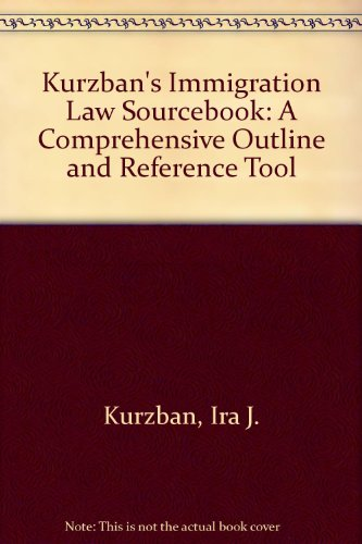 Kurzban's Immigration Law Sourcebook: A Comprehensive Outline: Ira J. Kurzban
