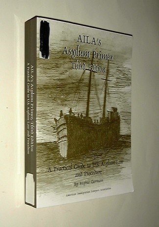 9781573701082: Aila's Asylum Primer: A Practical Guide to U.S. Asylum Law and Procedure