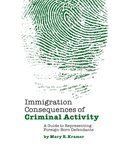 Immigration Consequences of Criminal Activity: A Guide to Representing Foreign-Born Defendants: ...