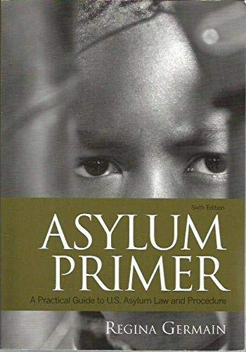 9781573702904: Asylum Primer: A Practical Guide to U.s. Asylum Law and Procedure