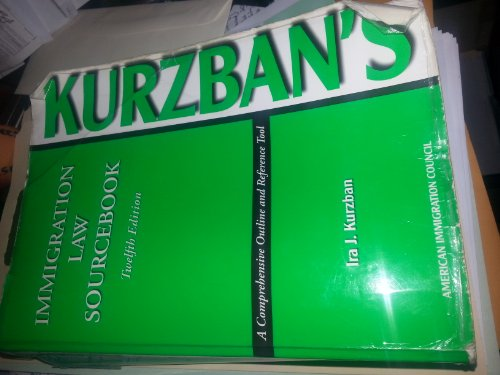 Kurzban's Immigration Law Sourcebook: A Comprehensive Outline And Reference Tool: Kurzban, Ira...