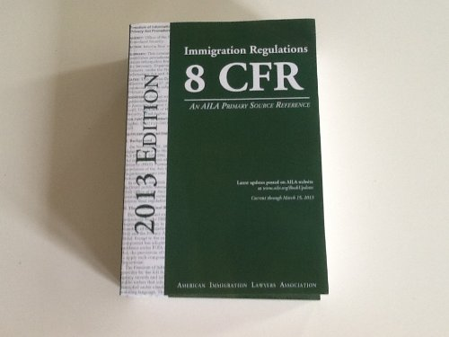 9781573703390: Immigration Regulations Vol. 1&2, CFR Title 8 Aliens & Nationality, CFR Titles 6,20,22,28,42 2013 Edition (2013 Edition 2 Volumes current through March 15, 2013. American Immigration Lawyers Association)