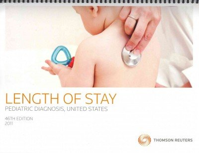 Length of Stay by Diagnosis and Procedures, Pediatric 2011: Thomson Reuters