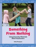 9781573796477: Something from Nothing: Using Everyday Materials with Preschoolers